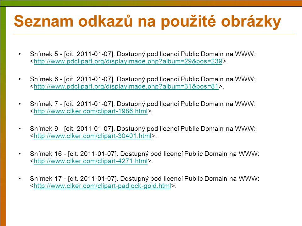 Seznam odkazů na použité obrázky Snímek 5 - [cit. 2011-01-07]. Dostupný pod licencí Public Domain na WWW:.http://www.pdclipart.org/displayimage.php?al
