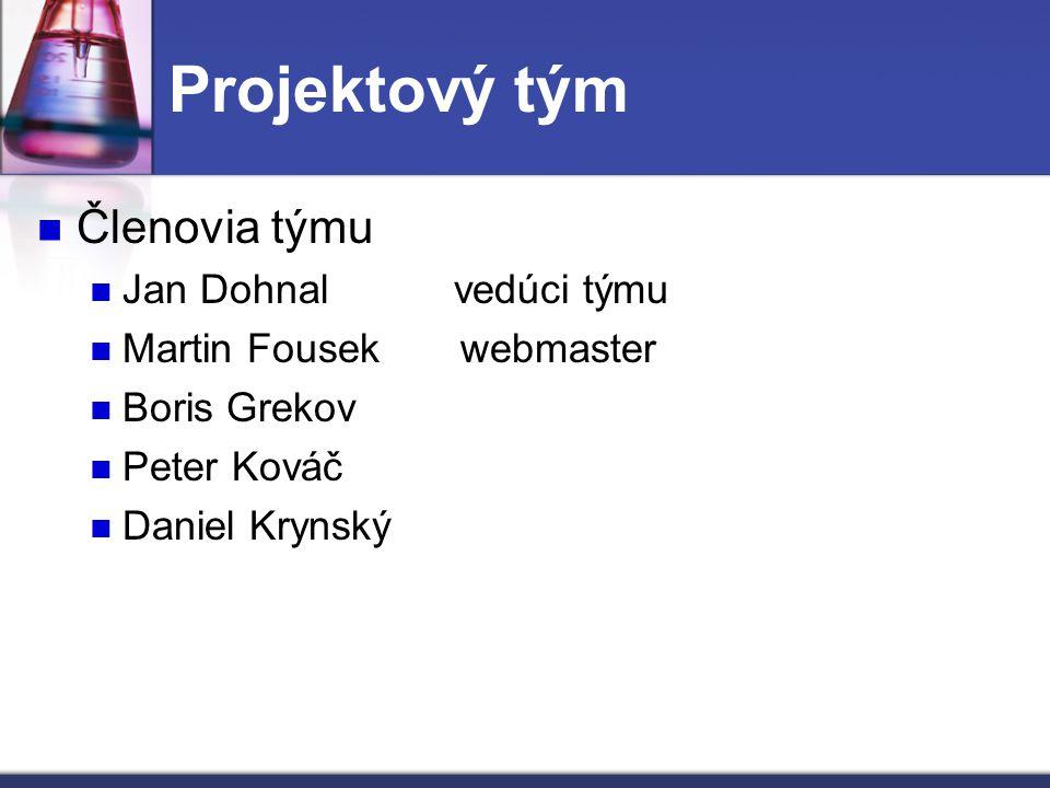 Projektový tým Členovia týmu Jan Dohnal vedúci týmu Martin Fousek webmaster Boris Grekov Peter Kováč Daniel Krynský