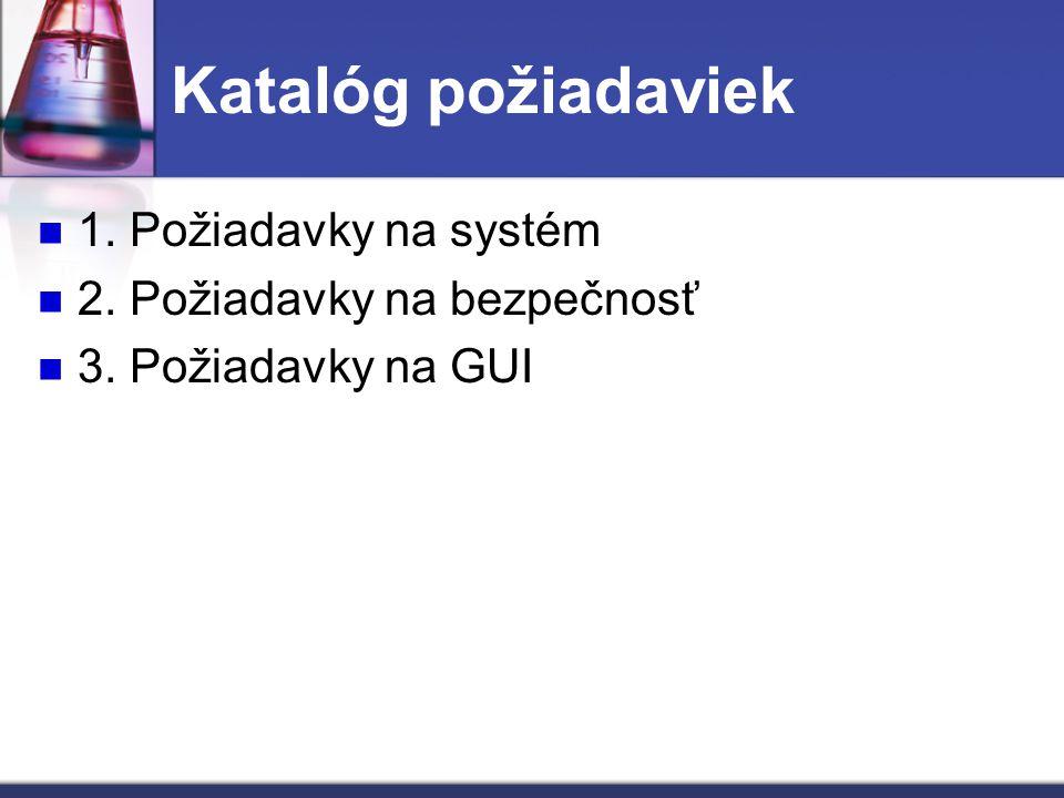 Katalóg požiadaviek 1. Požiadavky na systém 2. Požiadavky na bezpečnosť 3. Požiadavky na GUI