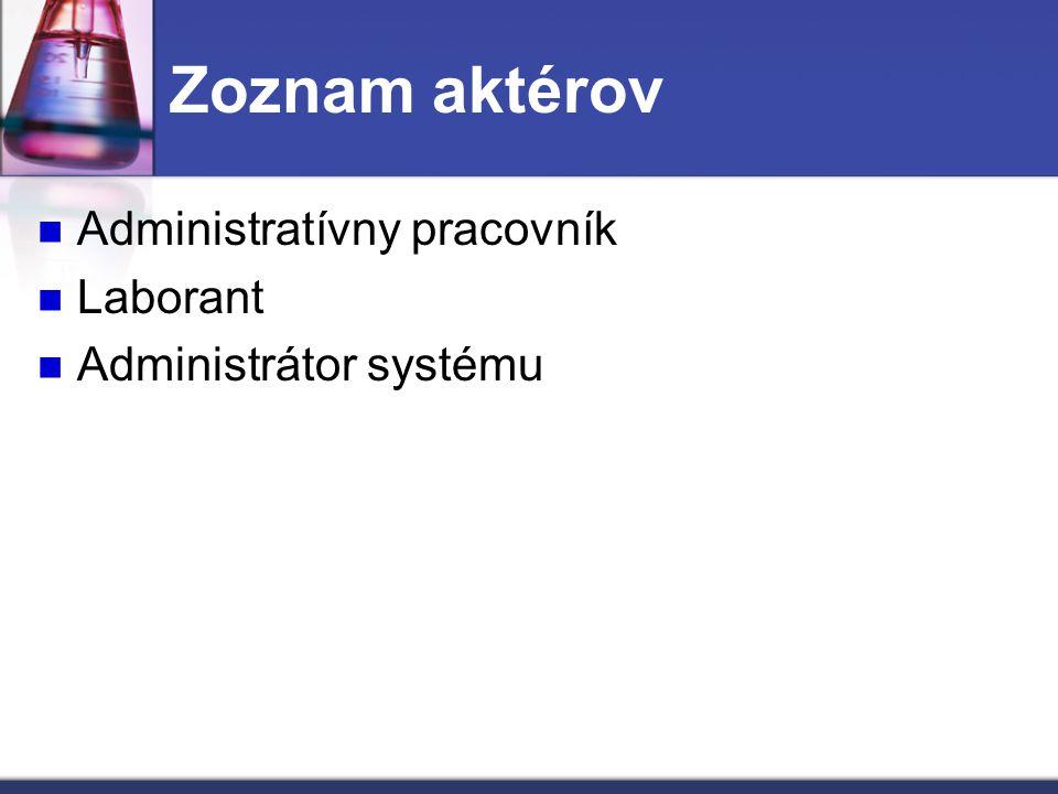 Zoznam aktérov Administratívny pracovník Laborant Administrátor systému