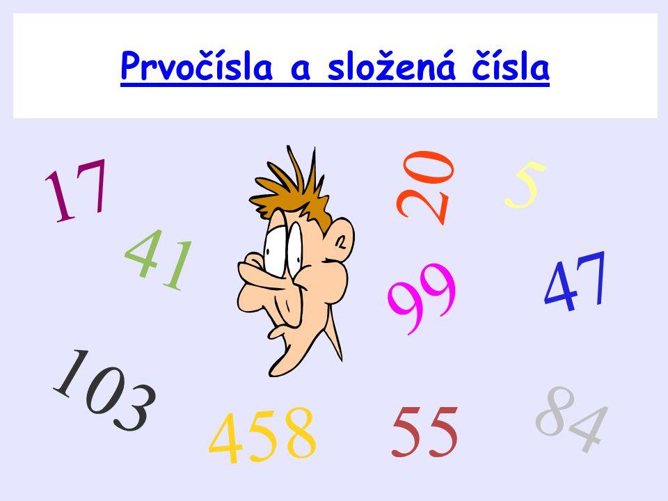 Prvočísla a složená čísla 17 20 103 41 99 458 5 47 84 55