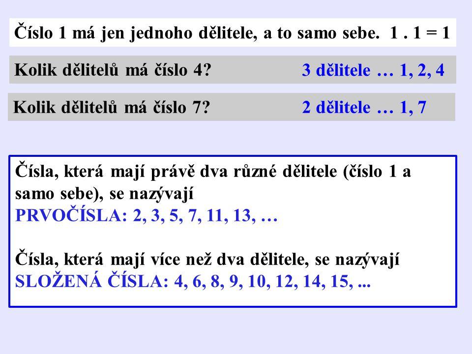 Číslo 1 má jen jednoho dělitele, a to samo sebe. 1. 1 = 1 Kolik dělitelů má číslo 4? 3 dělitele … 1, 2, 4 Kolik dělitelů má číslo 7?2 dělitele … 1, 7