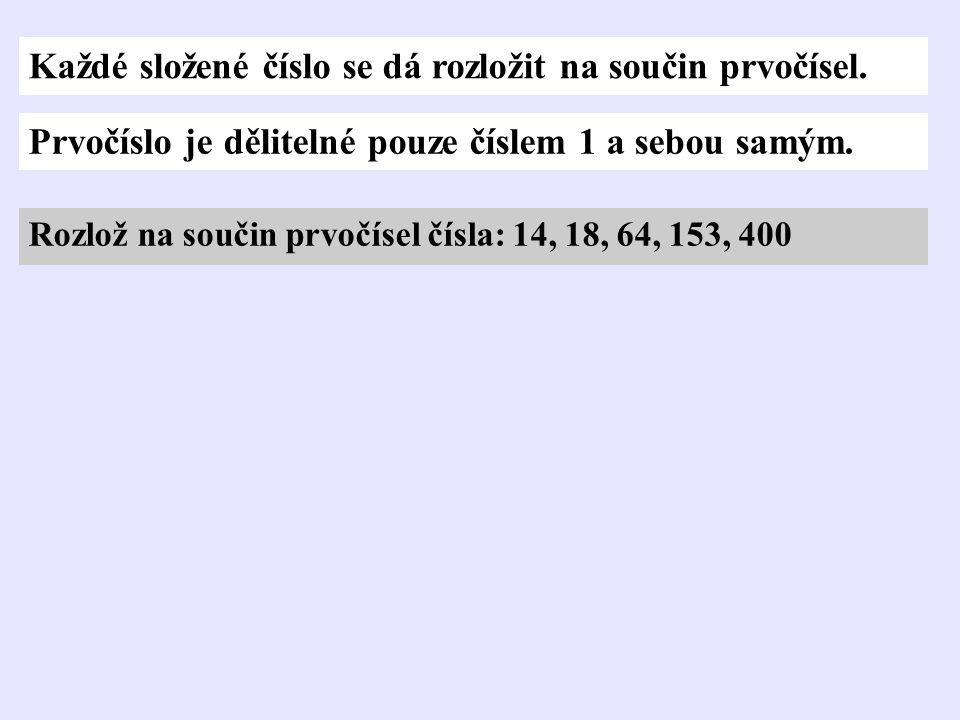 Každé složené číslo se dá rozložit na součin prvočísel. Rozlož na součin prvočísel čísla: 14, 18, 64, 153, 400 Prvočíslo je dělitelné pouze číslem 1 a