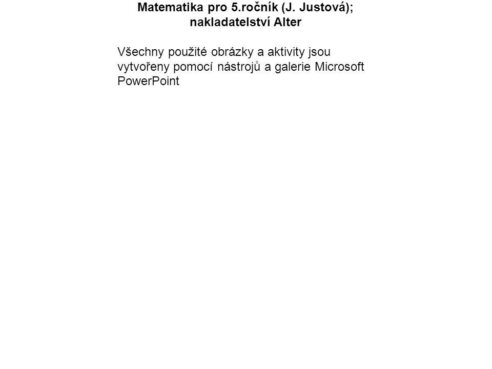 Matematika pro 5.ročník (J. Justová); nakladatelství Alter Všechny použité obrázky a aktivity jsou vytvořeny pomocí nástrojů a galerie Microsoft Power