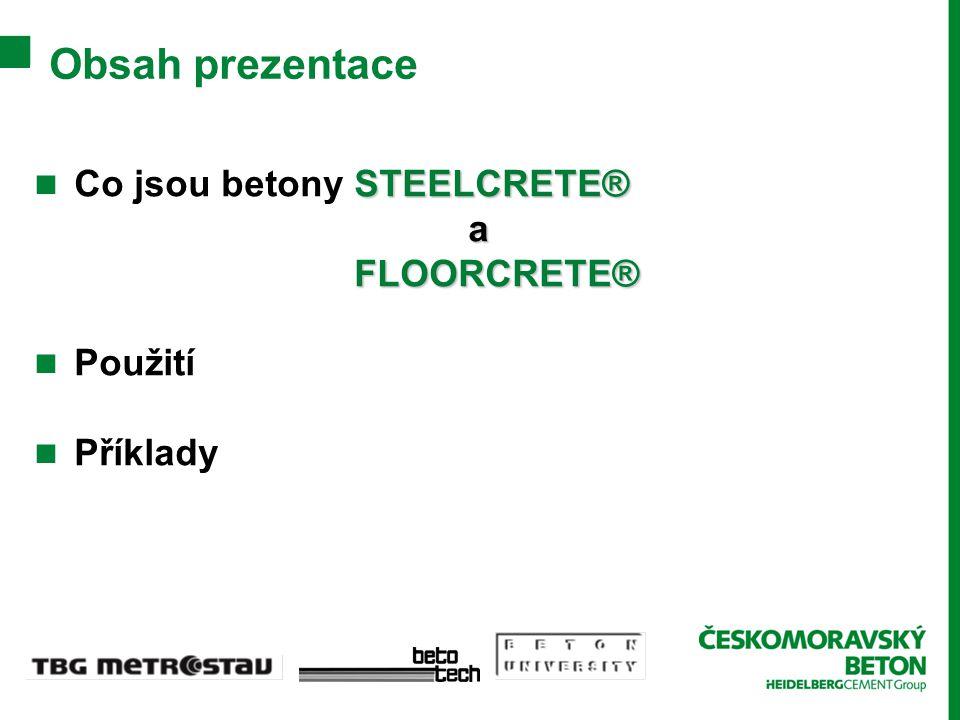 Obsah prezentace STEELCRETE® Co jsou betony STEELCRETE® a FLOORCRETE® FLOORCRETE® Použití Příklady