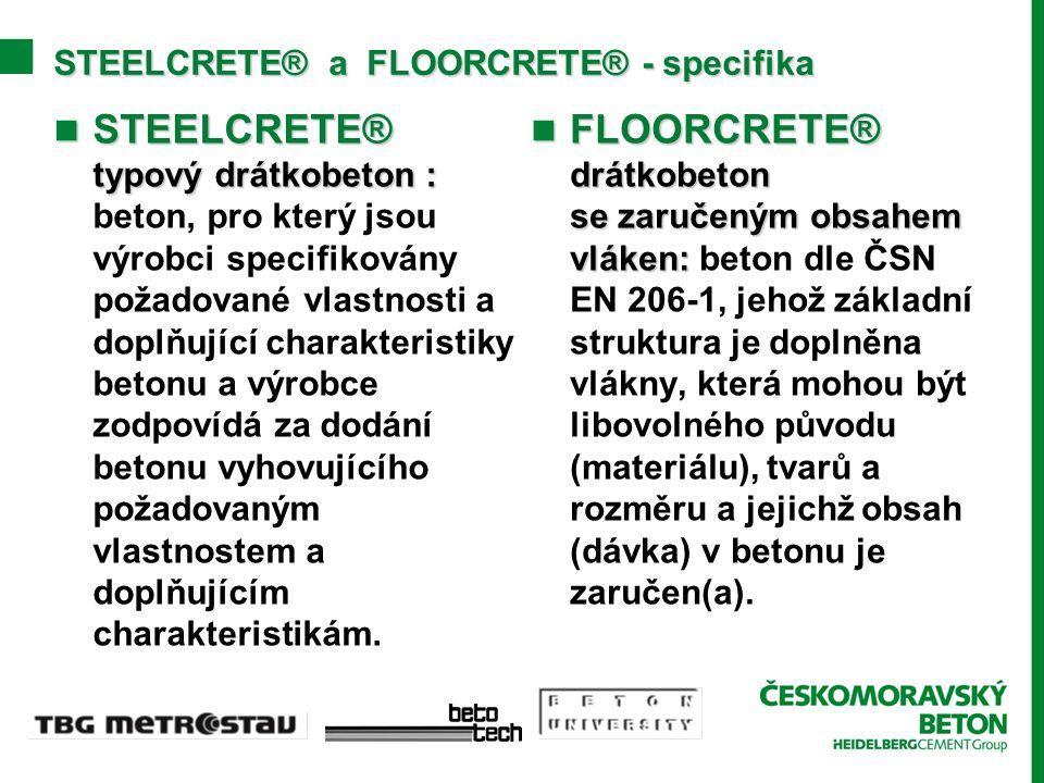 STEELCRETE® a FLOORCRETE® - specifika STEELCRETE® typový drátkobeton : STEELCRETE® typový drátkobeton : beton, pro který jsou výrobci specifikovány požadované vlastnosti a doplňující charakteristiky betonu a výrobce zodpovídá za dodání betonu vyhovujícího požadovaným vlastnostem a doplňujícím charakteristikám.