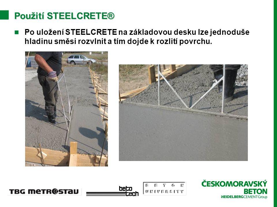 PoužitíSTEELCRETE® Použití STEELCRETE® Po uložení STEELCRETE na základovou desku lze jednoduše hladinu směsi rozvlnit a tím dojde k rozlití povrchu.