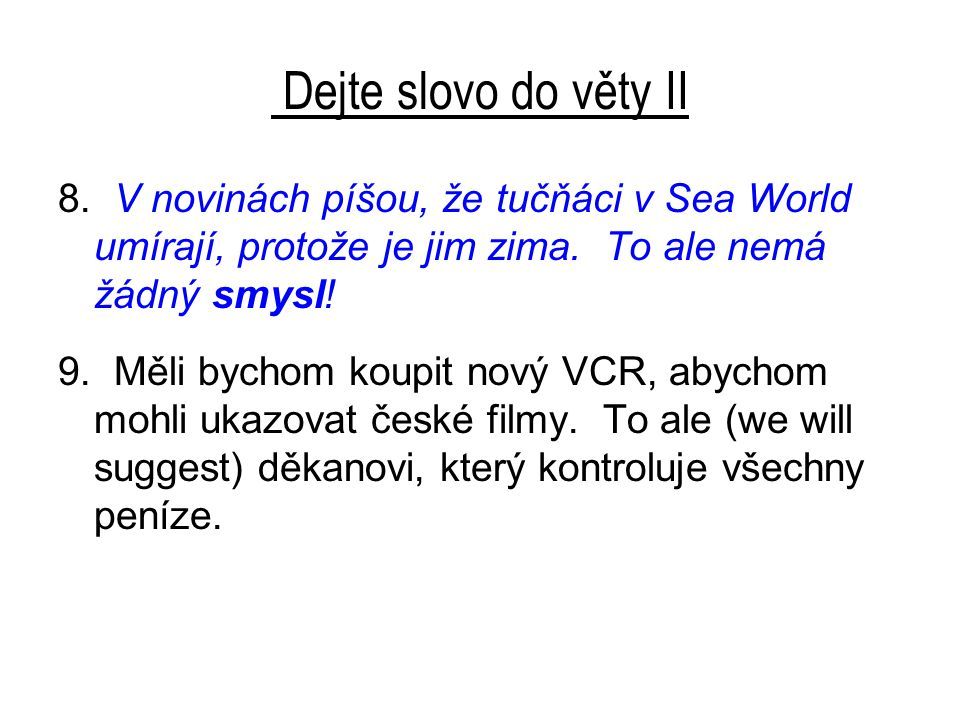 Dejte slovo do věty II 8. V novinách píšou, že tučňáci v Sea World umírají, protože je jim zima.