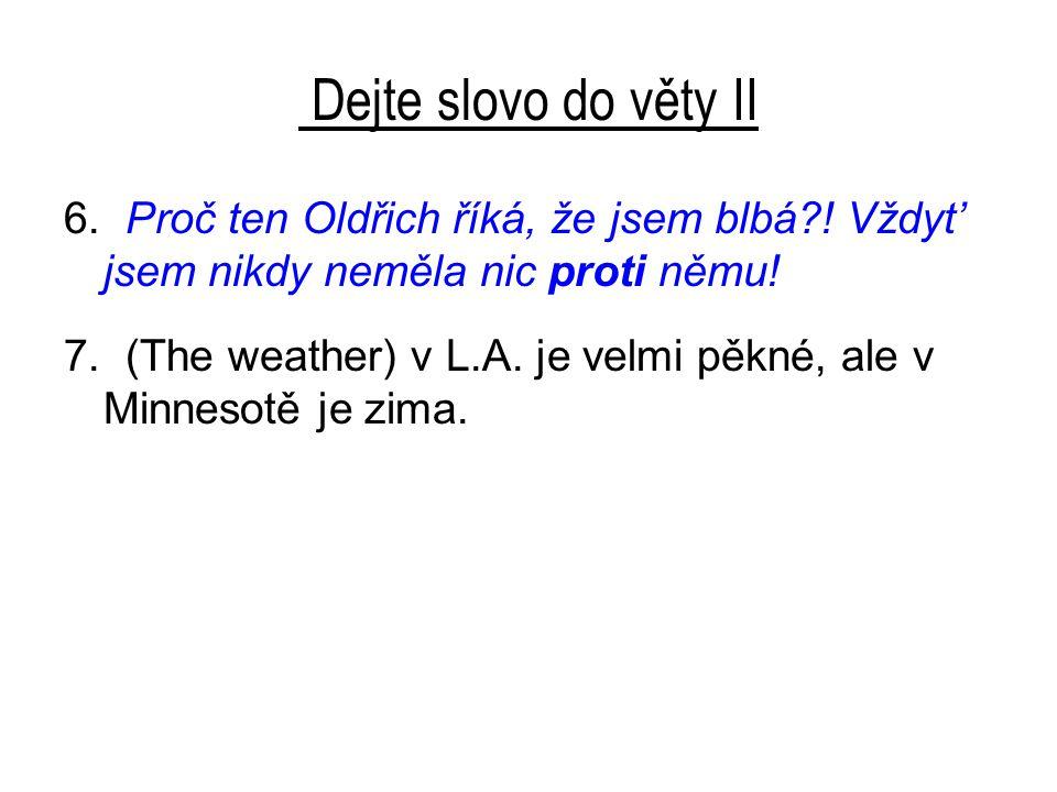 Dejte slovo do věty II 6. Proč ten Oldřich říká, že jsem blbá .