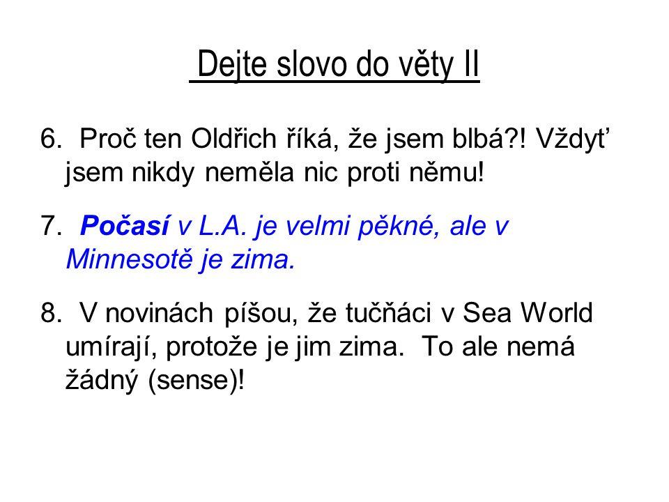 Dejte slovo do věty II 8.V novinách píšou, že tučňáci v Sea World umírají, protože je jim zima.