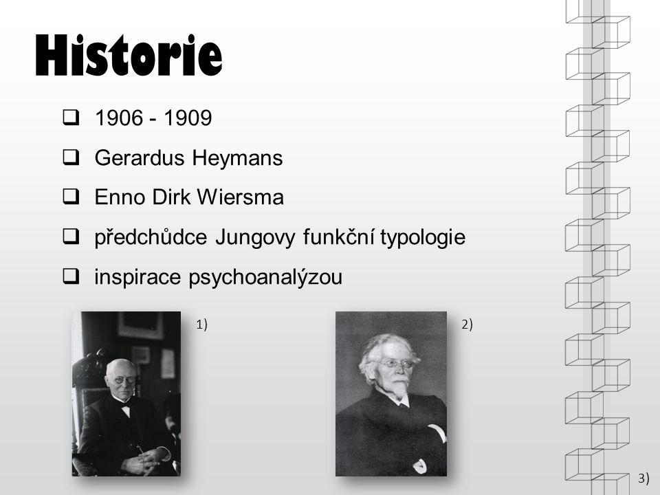 Historie  1906 - 1909  Gerardus Heymans  Enno Dirk Wiersma  předchůdce Jungovy funkční typologie  inspirace psychoanalýzou 3) 1) 2)