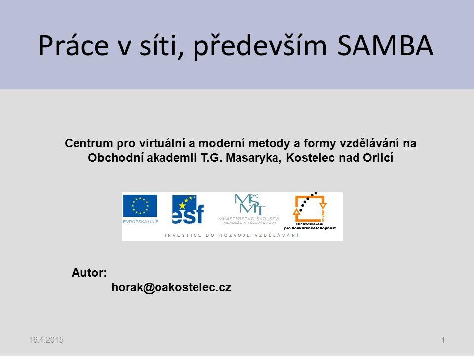 Práce v síti, především SAMBA 16.4.20151 Centrum pro virtuální a moderní metody a formy vzdělávání na Obchodní akademii T.G.