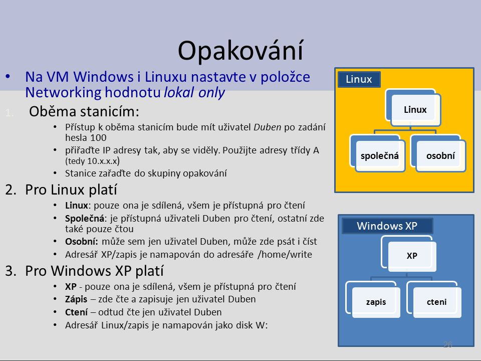 Opakování Na VM Windows i Linuxu nastavte v položce Networking hodnotu lokal only 1.