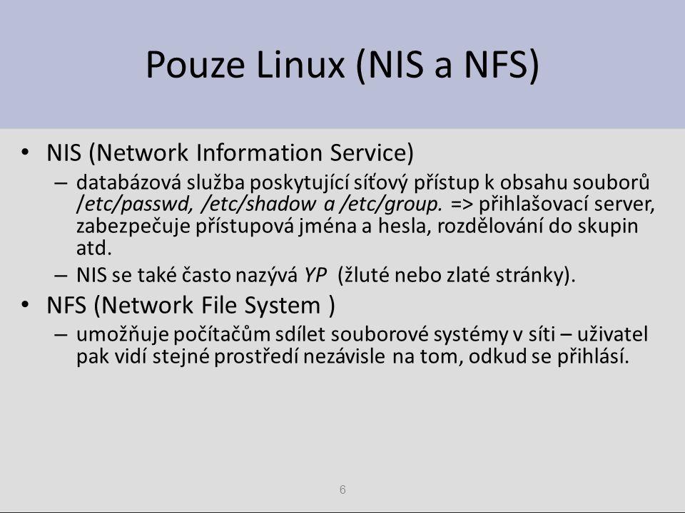 6 Pouze Linux (NIS a NFS) NIS (Network Information Service) – databázová služba poskytující síťový přístup k obsahu souborů /etc/passwd, /etc/shadow a /etc/group.