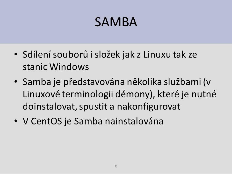8 SAMBA Sdílení souborů i složek jak z Linuxu tak ze stanic Windows Samba je představována několika službami (v Linuxové terminologii démony), které je nutné doinstalovat, spustit a nakonfigurovat V CentOS je Samba nainstalována