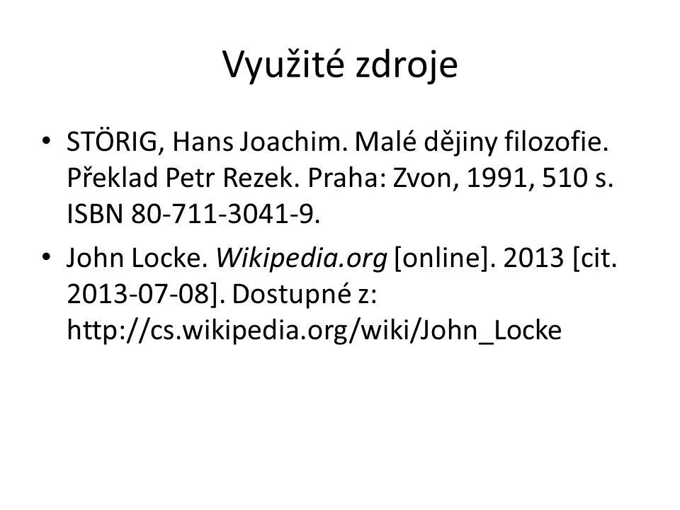 Využité zdroje STÖRIG, Hans Joachim. Malé dějiny filozofie. Překlad Petr Rezek. Praha: Zvon, 1991, 510 s. ISBN 80-711-3041-9. John Locke. Wikipedia.or