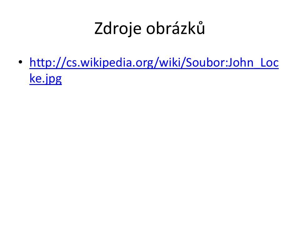 Zdroje obrázků http://cs.wikipedia.org/wiki/Soubor:John_Loc ke.jpg http://cs.wikipedia.org/wiki/Soubor:John_Loc ke.jpg