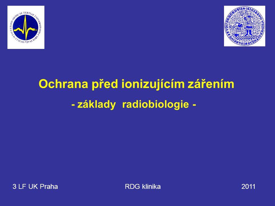 Ochrana před ionizujícím zářením - základy radiobiologie - 3 LF UK Praha RDG klinika 2011