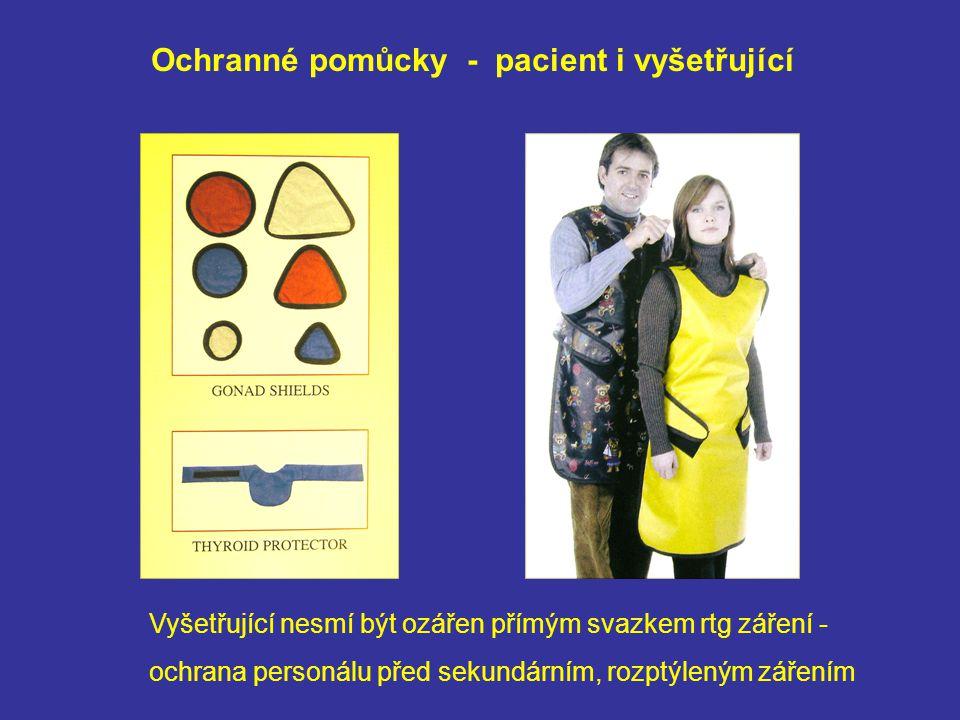 Ochranné pomůcky - pacient i vyšetřující Vyšetřující nesmí být ozářen přímým svazkem rtg záření - ochrana personálu před sekundárním, rozptýleným zářením