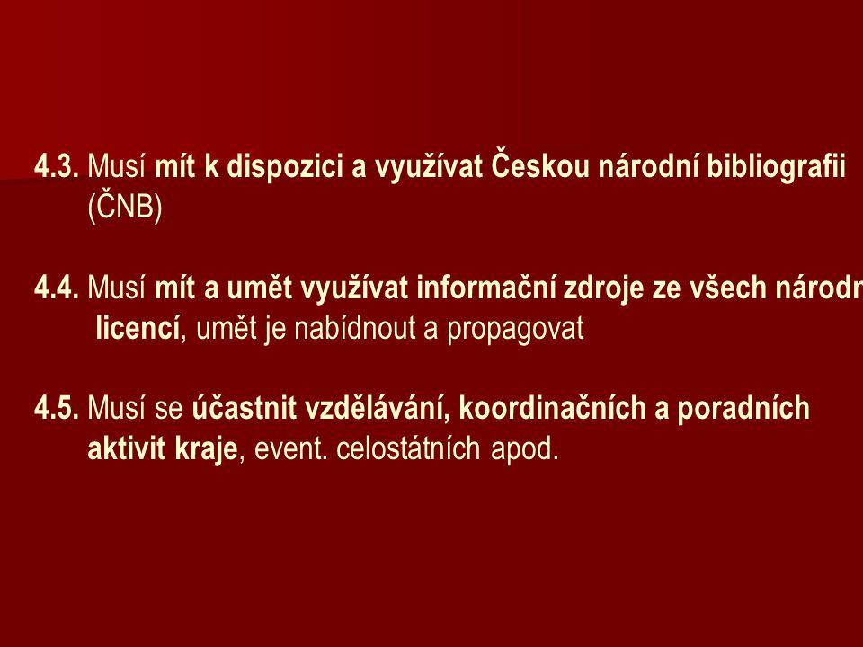 4.3. Musí mít k dispozici a využívat Českou národní bibliografii (ČNB) 4.4. Musí mít a umět využívat informační zdroje ze všech národních licencí, umě