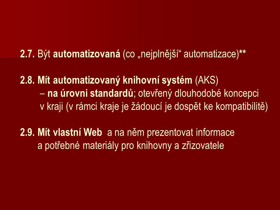 """2.7. Být automatizovaná (co """"nejplnější"""" automatizace) ** 2.8. Mít automatizovaný knihovní systém (AKS) – na úrovni standardů ; otevřený dlouhodobé ko"""