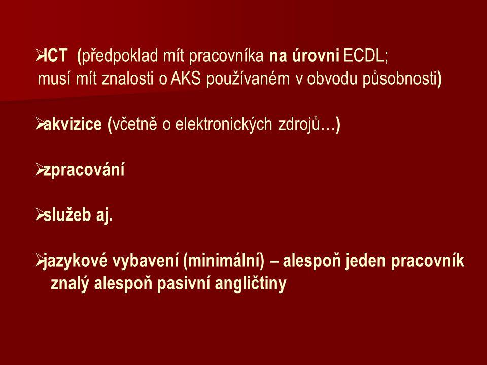  ICT ( předpoklad mít pracovníka na úrovni ECDL; musí mít znalosti o AKS používaném v obvodu působnosti )  akvizice ( včetně o elektronických zdrojů… )  zpracování  služeb aj.