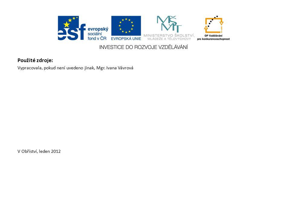 Použité zdroje: Vypracovala, pokud není uvedeno jinak, Mgr. Ivana Vávrová V Obříství, leden 2012