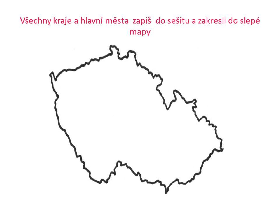Všechny kraje a hlavní města zapiš do sešitu a zakresli do slepé mapy