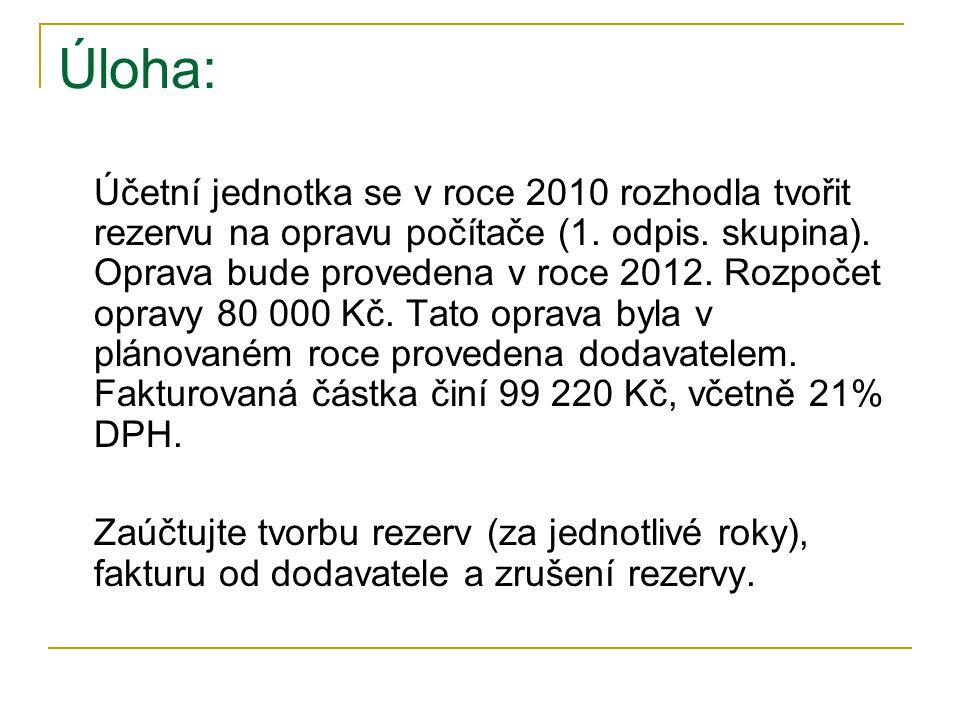 Úloha: Účetní jednotka se v roce 2010 rozhodla tvořit rezervu na opravu počítače (1.