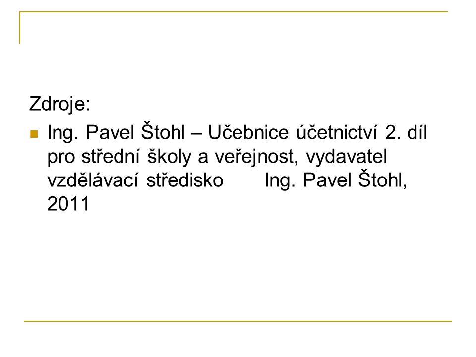 Zdroje: Ing. Pavel Štohl – Učebnice účetnictví 2.