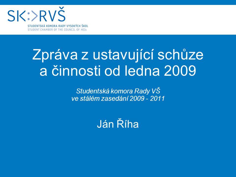 Zpráva z ustavující schůze a činnosti od ledna 2009 Studentská komora Rady VŠ ve stálém zasedání 2009 - 2011 Ján Říha