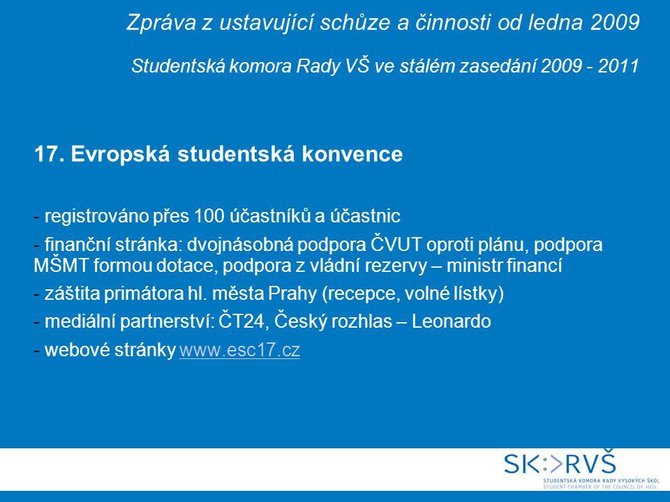 Zpráva z ustavující schůze a činnosti od ledna 2009 Studentská komora Rady VŠ ve stálém zasedání 2009 - 2011 17.