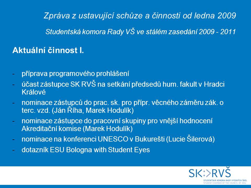 Zpráva z ustavující schůze a činnosti od ledna 2009 Studentská komora Rady VŠ ve stálém zasedání 2009 - 2011 Aktuální činnost I.