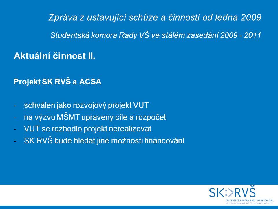 Zpráva z ustavující schůze a činnosti od ledna 2009 Studentská komora Rady VŠ ve stálém zasedání 2009 - 2011 Aktuální činnost II.