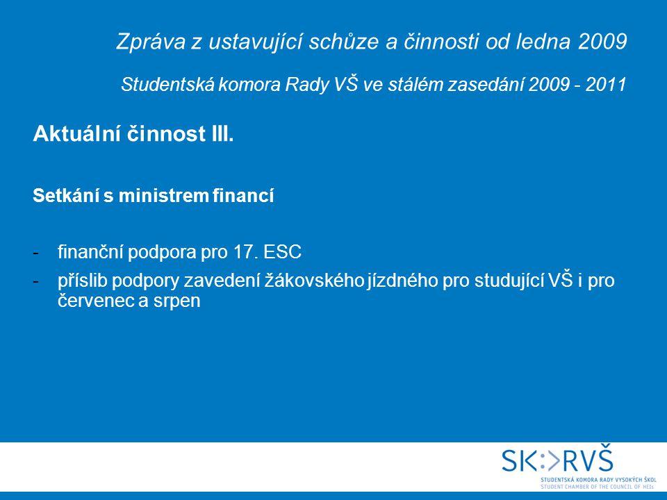 Zpráva z ustavující schůze a činnosti od ledna 2009 Studentská komora Rady VŠ ve stálém zasedání 2009 - 2011 Aktuální činnost III.