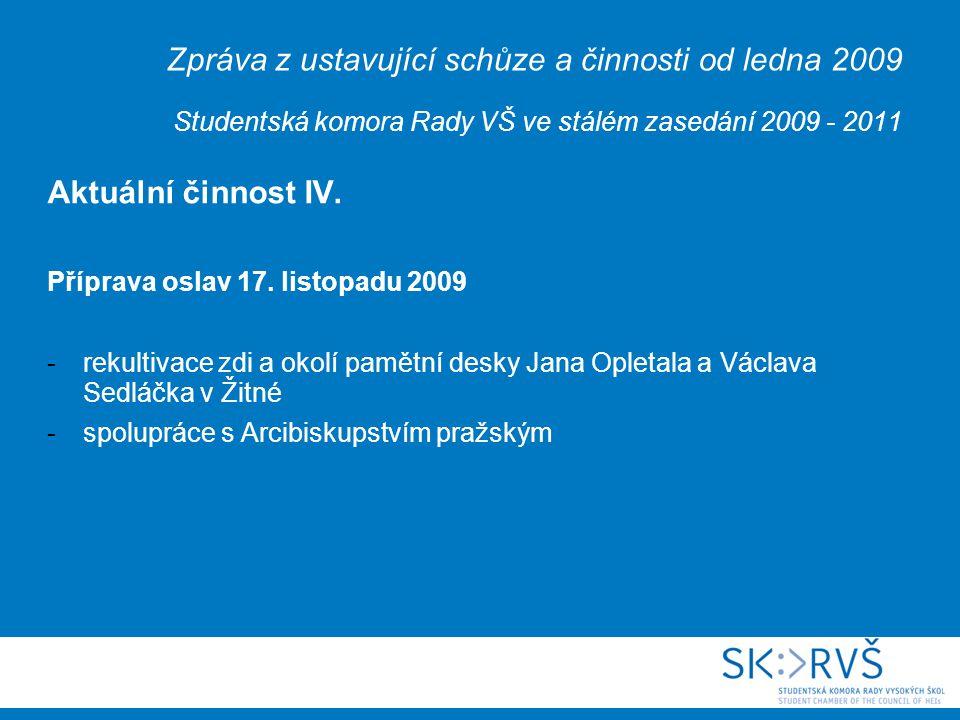 Zpráva z ustavující schůze a činnosti od ledna 2009 Studentská komora Rady VŠ ve stálém zasedání 2009 - 2011 Aktuální činnost IV.
