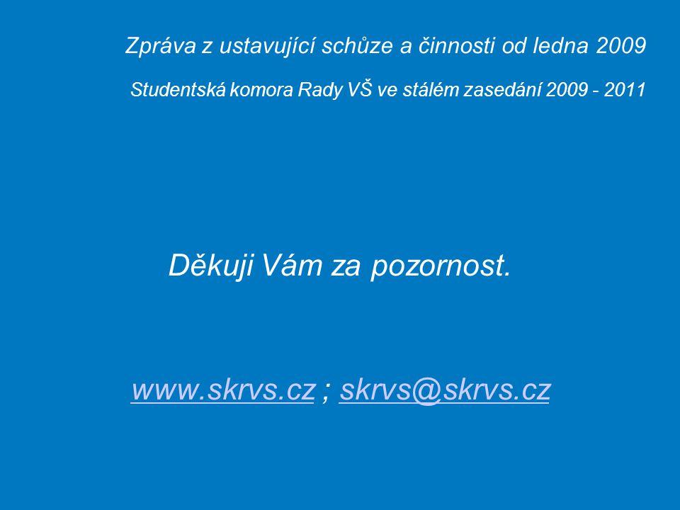 Zpráva z ustavující schůze a činnosti od ledna 2009 Studentská komora Rady VŠ ve stálém zasedání 2009 - 2011 Děkuji Vám za pozornost.