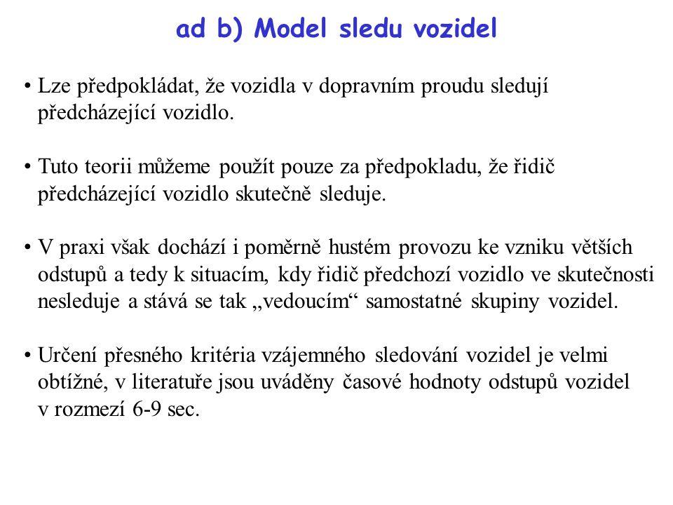 ad b) Model sledu vozidel Lze předpokládat, že vozidla v dopravním proudu sledují předcházející vozidlo. Tuto teorii můžeme použít pouze za předpoklad