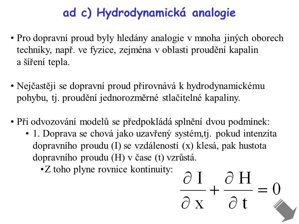 ad c) Hydrodynamická analogie Pro dopravní proud byly hledány analogie v mnoha jiných oborech techniky, např. ve fyzice, zejména v oblasti proudění ka