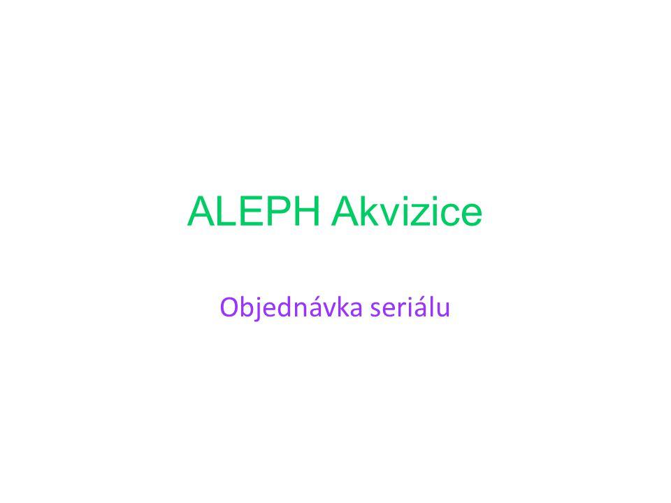 ALEPH Akvizice Objednávka seriálu