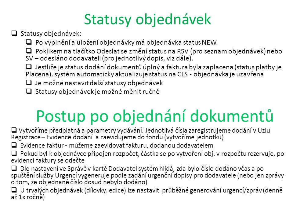 Statusy objednávek  Statusy objednávek:  Po vyplnění a uložení objednávky má objednávka status NEW.
