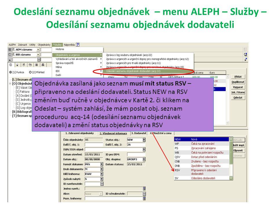 Odeslání seznamu objednávek – menu ALEPH – Služby – Odesílání seznamu objednávek dodavateli Objednávka zasílaná jako seznam musí mít status RSV – připraveno na odeslání dodavateli.