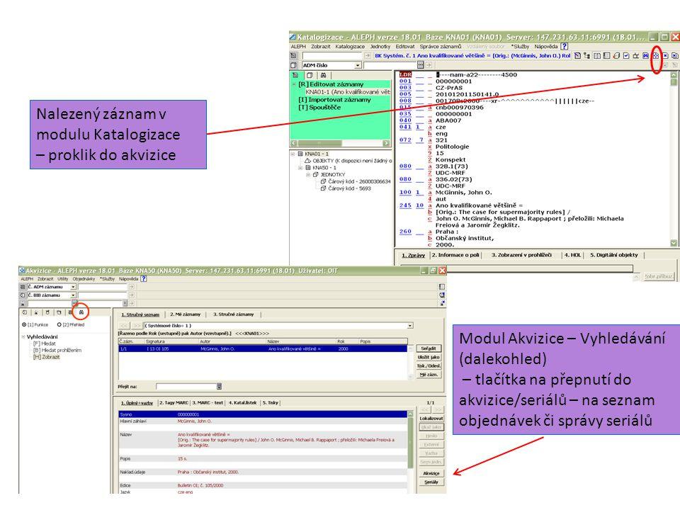 Nalezený záznam v modulu Katalogizace – proklik do akvizice Modul Akvizice – Vyhledávání (dalekohled) – tlačítka na přepnutí do akvizice/seriálů – na seznam objednávek či správy seriálů