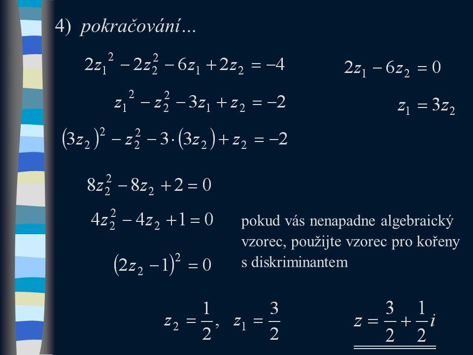 4) pokračování… pokud vás nenapadne algebraický vzorec, použijte vzorec pro kořeny s diskriminantem