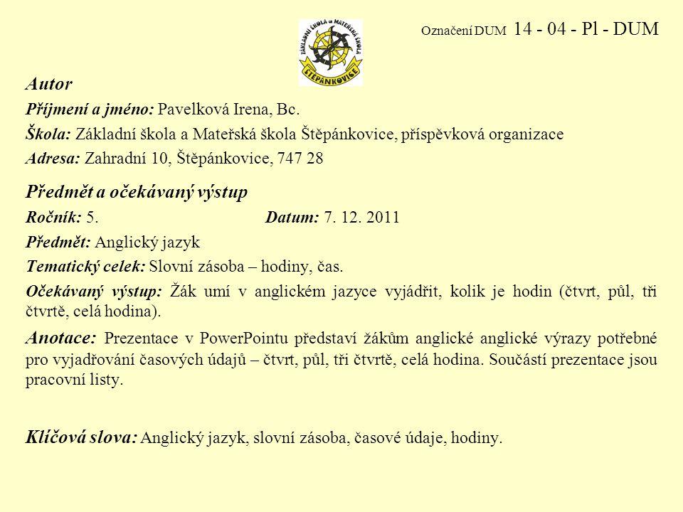 Označení DUM 14 - 04 - Pl - DUM Autor Příjmení a jméno: Pavelková Irena, Bc.