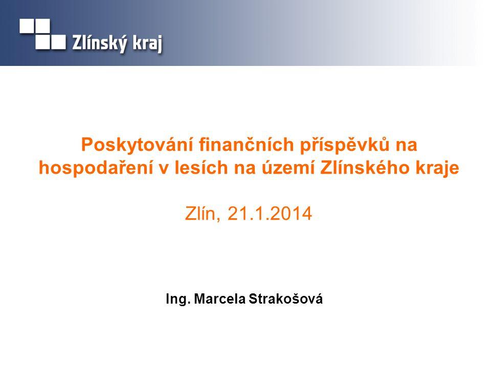 Poskytování finančních příspěvků na hospodaření v lesích na území Zlínského kraje Zlín, 21.1.2014 Ing.