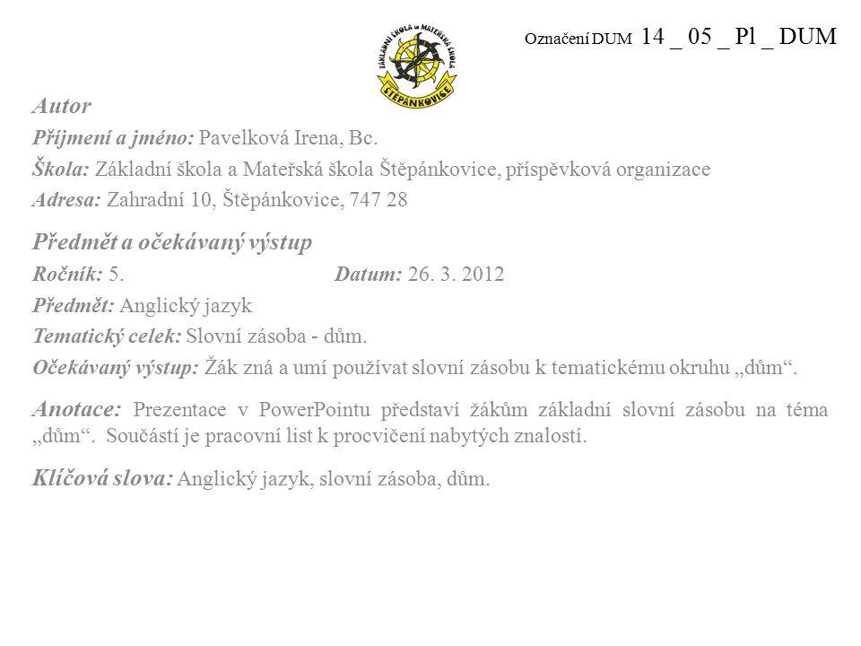 Označení DUM 14 _ 05 _ Pl _ DUM Autor Příjmení a jméno: Pavelková Irena, Bc.