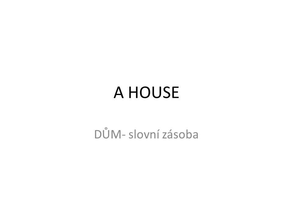 A HOUSE DŮM- slovní zásoba