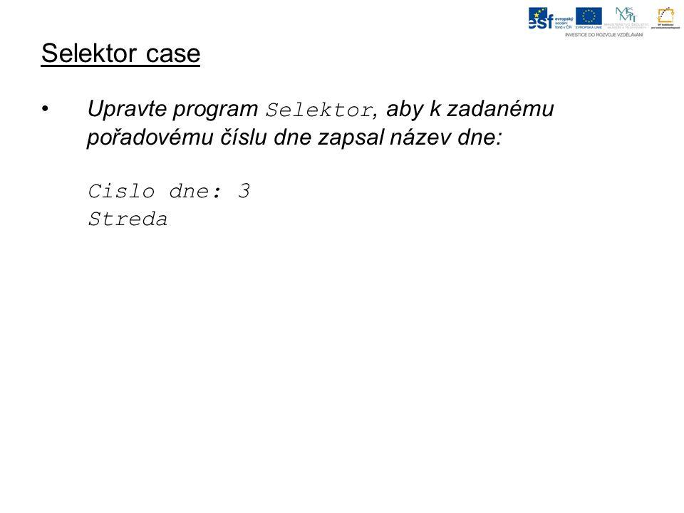 Selektor case Upravte program Selektor, aby k zadanému pořadovému číslu dne zapsal název dne: Cislo dne: 3 Streda