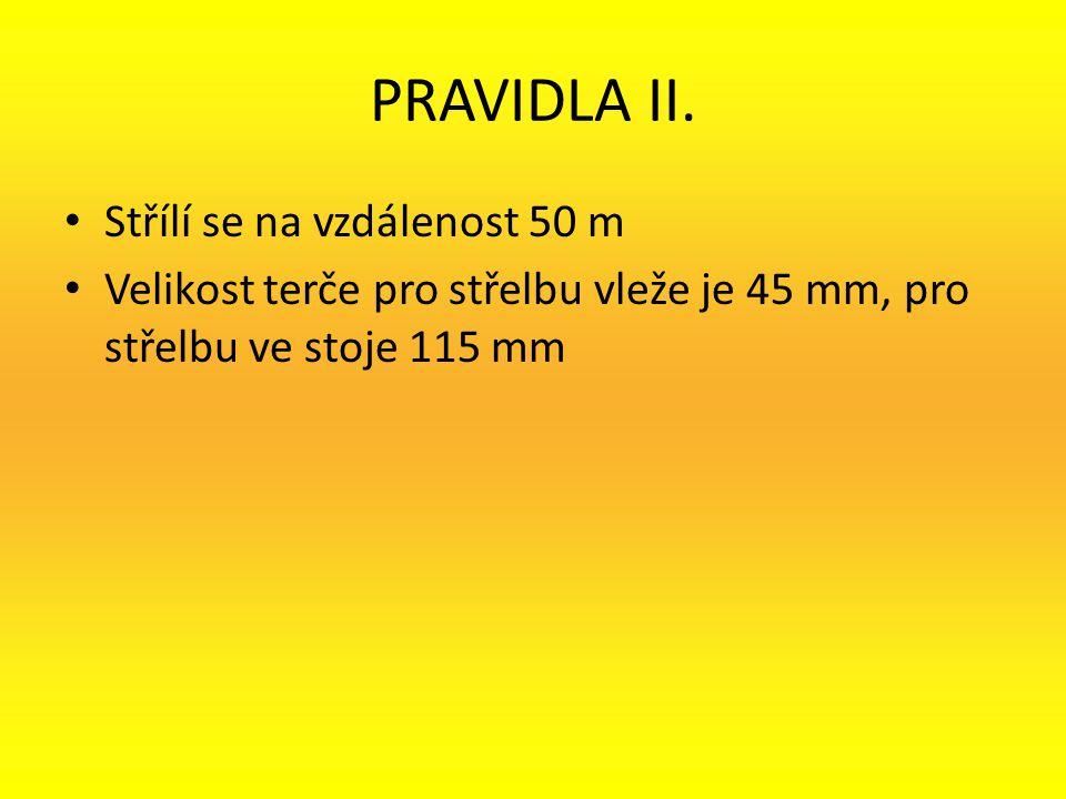 PRAVIDLA II. Střílí se na vzdálenost 50 m Velikost terče pro střelbu vleže je 45 mm, pro střelbu ve stoje 115 mm